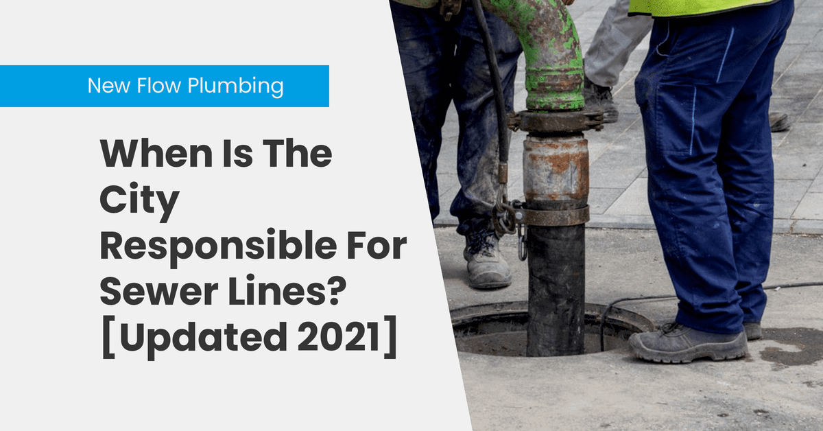 When Is The City Responsible For Sewer Lines? [Updated 2021]